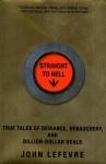 Straight to Hell:  True Tales of Deviance, Debauchery, and Billion-Dollar Deals, by John LeFevre, 2015